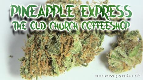 PINEAPPLE EXPRESS The Old Church Coffeeshop - Amsterdam Weed Review 2015